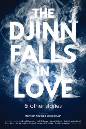The Djinn Falls in Love and Other Stories - ed. Mahvesh Murad and Jared Shurin (white text smoking on a navy background)