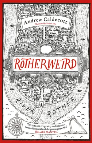Book cover: Rotherweird - Andrew Caldecott (an old-fashioned illustrated map of a town in the bend of the River Rother)